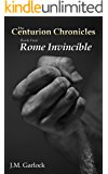"The Centurion Chronicles Book Four ""Rome Invincible"""