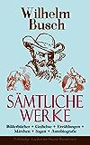 Sämtliche Werke: Bilderbücher + Gedichte + Erzählungen + Märchen + Sagen + Autobiografie (Vollständige Ausgaben mit Original-Illustrationen): Über 1000 ... des Herzens,  Schnurrdiburr und viel mehr