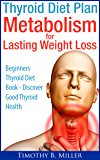 Thyroid Diet Plan Metabolism for Lasting Weight Loss-Thyroid Diet Book for Thyroid Disease - Discover Good Thyroid Health