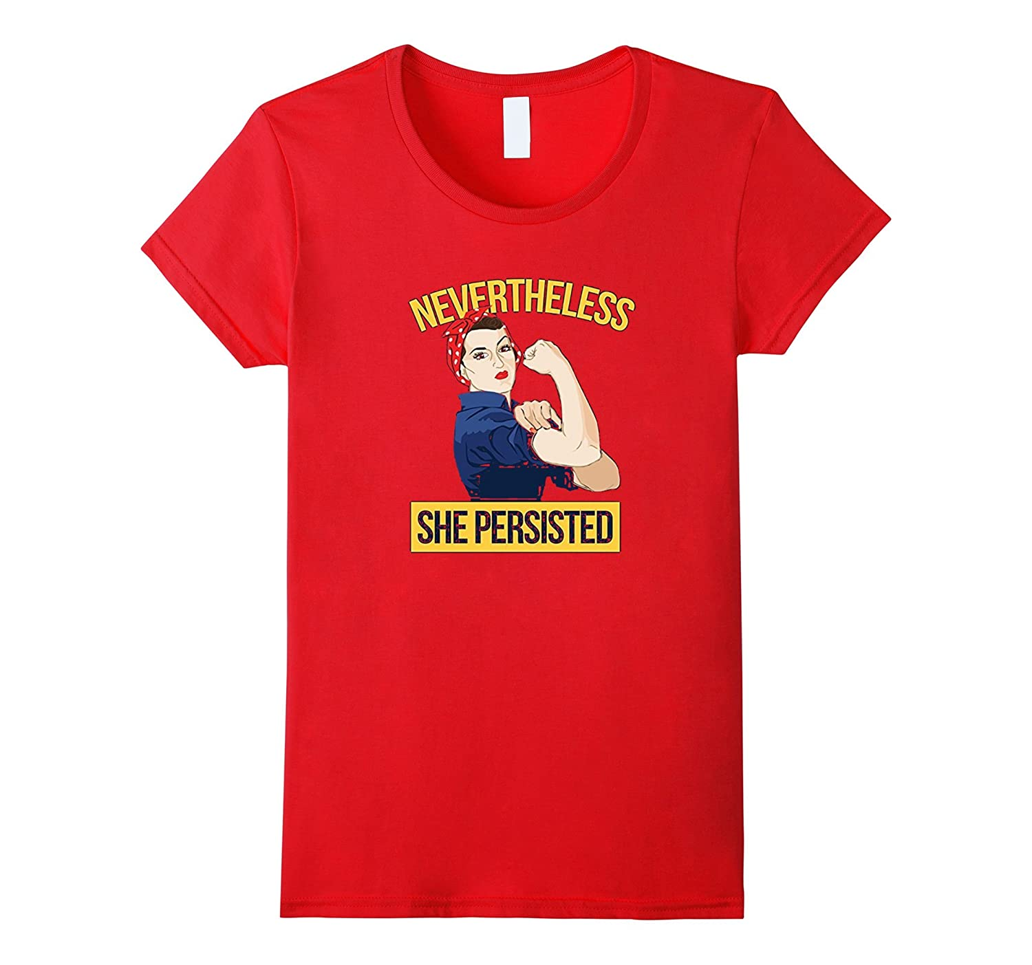 Nevertheless She Persisted Shirt Rosie the Riveter tee