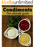 Homemade Condiments: The Ultimate Guide
