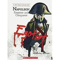Wicked History: Napoleon I: Emperor and Conqueror