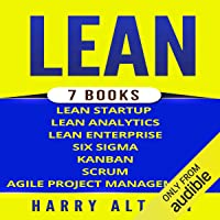 Lean: The Bible: 7 Manuscripts: Lean Startup, Lean Six Sigma, Lean Analytics, Lean Enterprise, Kanban, Scrum, Agile Project Management