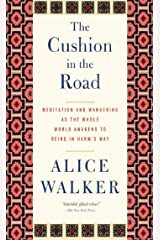 The Cushion in the Road: Meditation and Wandering as the Whole World Awakens to Being in Harm's Way Kindle Edition