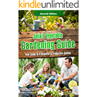 Julia's Vegetable Gardening Guide, 2nd Edition: Your Guide To A Beautiful & Productive Garden (English Edition)