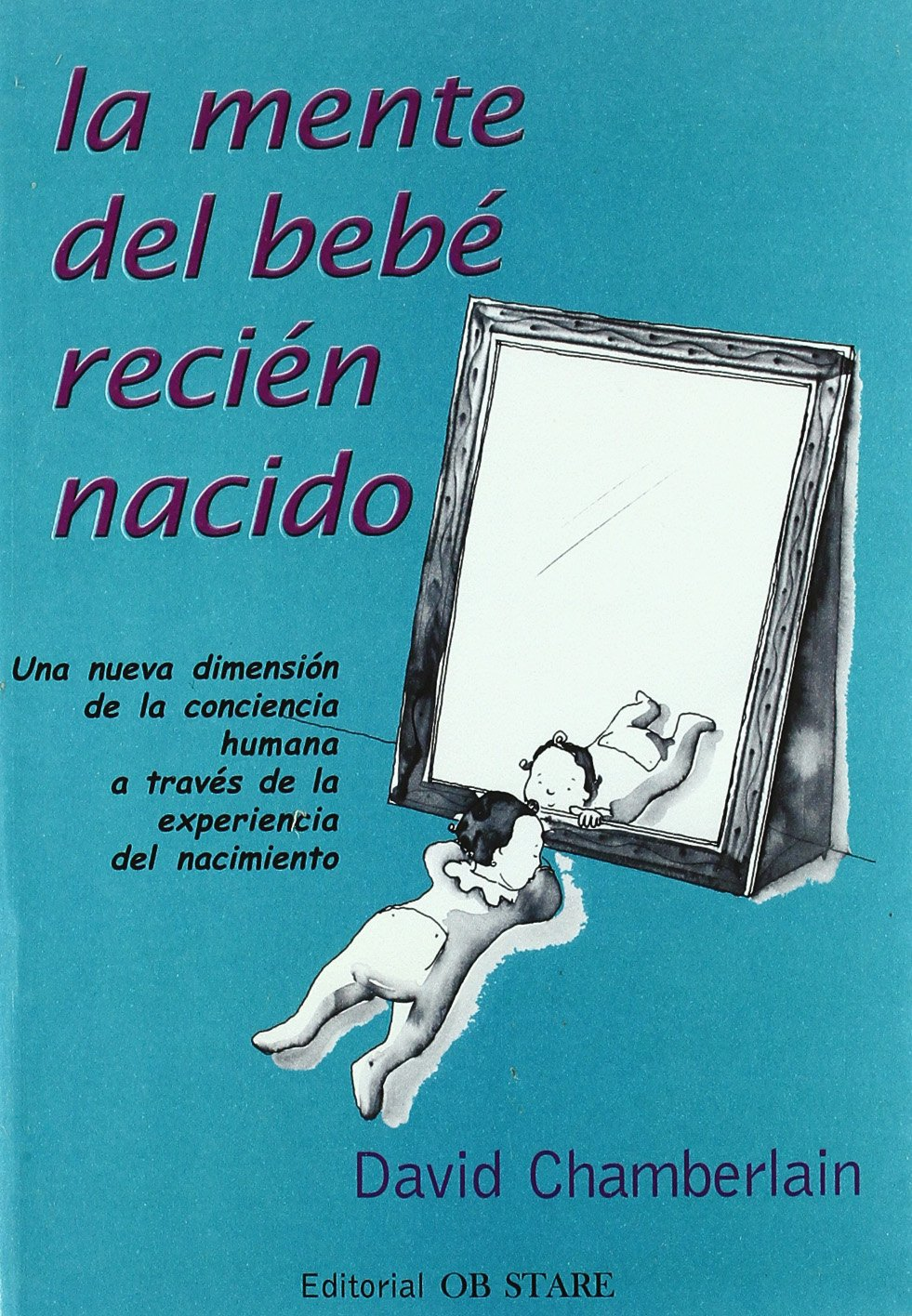 La mente del bebe recien nacido/ The Mind of Your Newborn Baby: Una ...