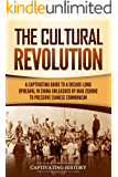 The Cultural Revolution: A Captivating Guide to a Decade-Long Upheaval in China Unleashed by Mao Zedong to Preserve…