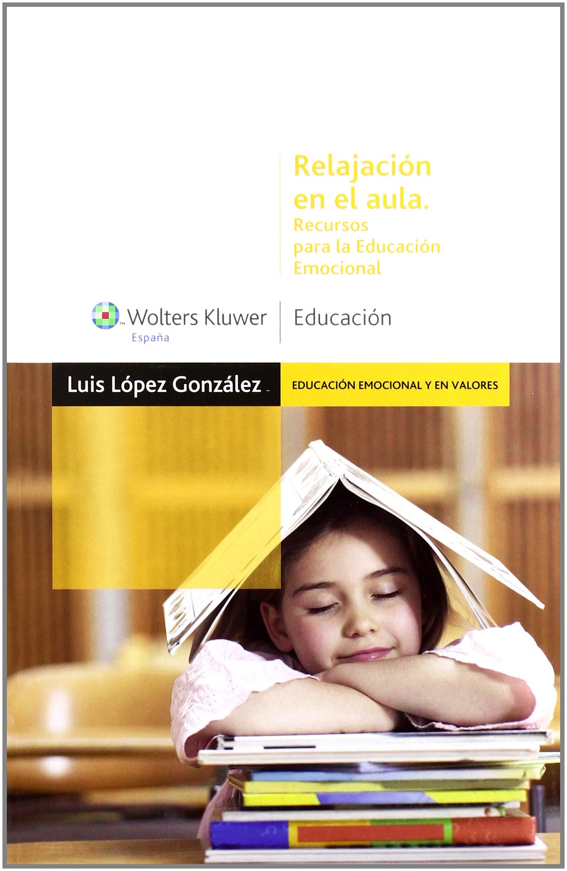 Relajación en el aula: recursos para la educación emocional (Educación emocional y en valores) Tapa blanda – 1 dic 2007 Luis López González Wolters Kluwer Educación 8471978962 Spain