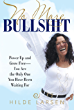 No More Bullshit: Power up and Grow Free—You Are the Only One You Have Been Waiting For