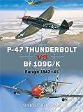 P-47 Thunderbolt vs Bf 109G/K: Europe 1943-45 (Duel, Band 11)