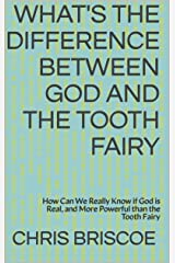 What's the Difference Between God and the Tooth Fairy: How Can We Really Know if God is Real, and More Powerful than the Tooth Fairy (How to Find God Series Book 5) Kindle Edition