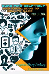 SURE FIRE Self Help & Knowledge of Health Care.: Cost Effective Kindle Edition