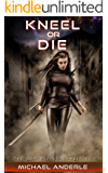 Kneel Or Die (The Kurtherian Gambit Book 7)