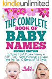 BABY NAMES: THE COMPLETE BOOK OF THE BEST BABY NAMES - 2nd EDITION): Thousands of Names – Most Popular Names of 2016 – Obscure Names – Name Meanings & Origins - Top 10 Names of All Times.