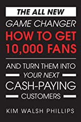 The All New GAME CHANGER: How to Get 10,000 Fans and Turn Them Into Your Next Cash-Paying Customers Kindle Edition