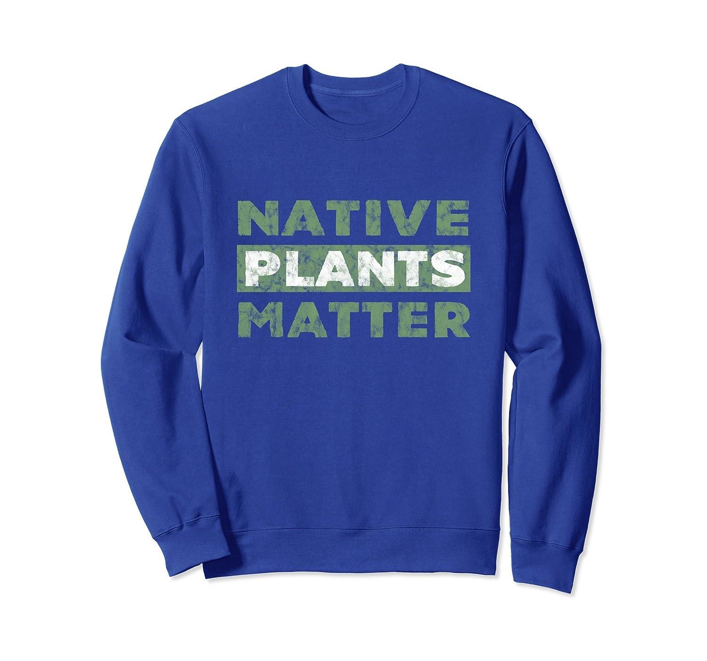Native plants matter, gardening sweatshirt for plant lovers-AZP