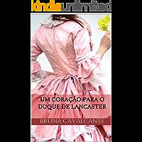 Um coração para o duque de Lancaster (Cavalheiros Insensíveis Livro 1)