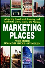 Marketing Places: Attracting Investment, Industry, and Tourism to Cities, States, and Nations (English Edition) eBook Kindle