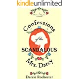 Confessions of the Scandalous Mrs. Darcy: A Pride and Prejudice Variation