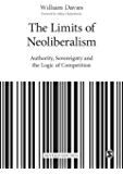 The Limits of Neoliberalism: Authority, Sovereignty and the Logic of Competition