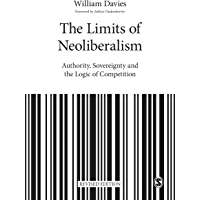 The Limits of Neoliberalism: Authority, Sovereignty and the Logic of Competition (Theory, Culture & Society)
