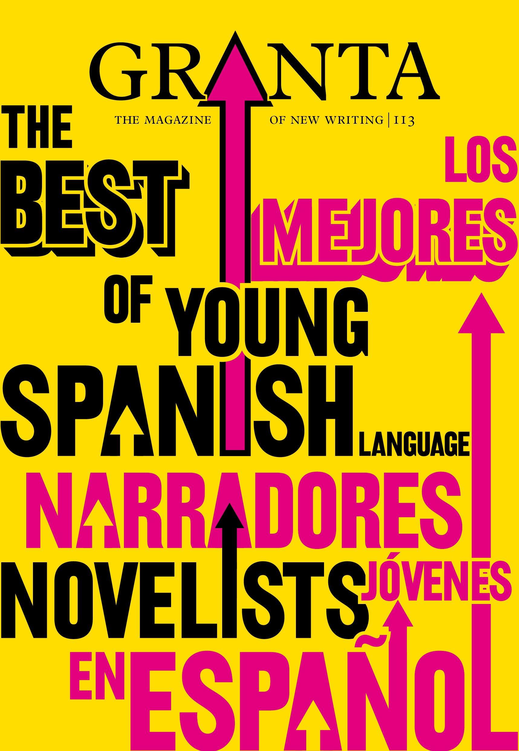 Granta 113: The Best of Young Spanish Language Novelists (Los Mejores Narradores Jovenes en Espanol)