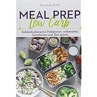 Meal Prep Low Carb: Kohlenhydratarme Mahlzeiten vorbereiten, mitnehmen und Zeit sparen