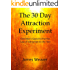 The 30 Day Attraction Experiment:  One Man's Quest to Put the Law of Attraction to the Test