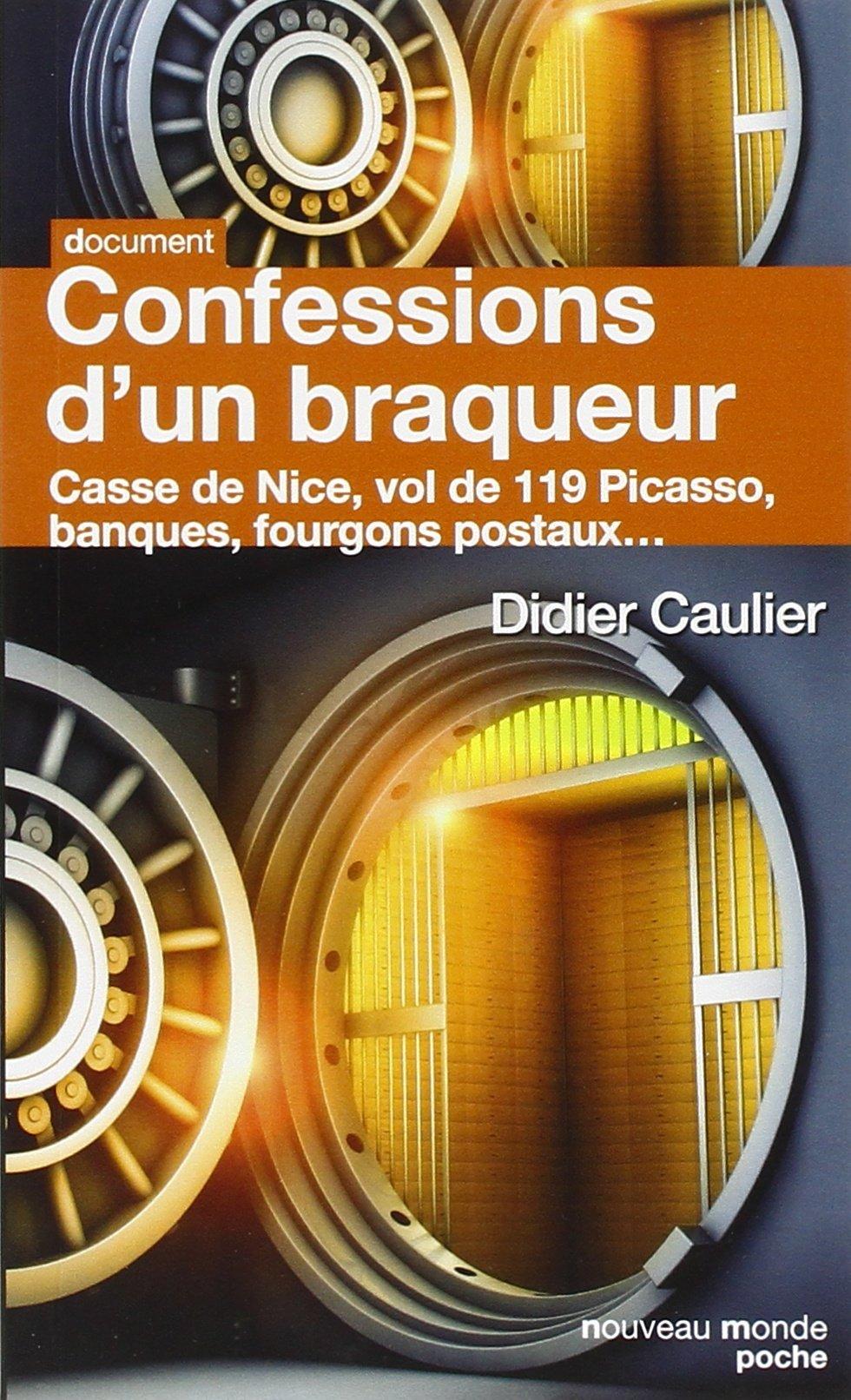 Confessions d'un braqueur Poche – 25 juin 2015 Didier Caulier Philippe Durant Confessions d' un braqueur Nouveau Monde Editions
