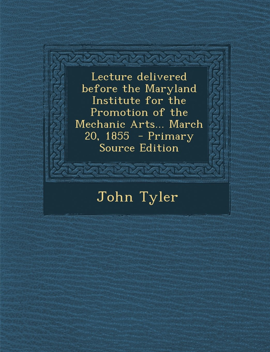 Lecture Delivered Before the Maryland Institute for the Promotion of the Mechanic Arts... March 20, 1855 - Primary Source Edition pdf epub