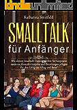 Smalltalk für Anfänger: Mit diesem Smalltalk Training werden Sie Gespräche meistern, Kontakte knüpfen und Beziehungen pflegen für den Erfolg im Alltag ... Körpersprache und Kommunikation 1)