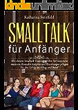 Smalltalk für Anfänger: Mit diesem Smalltalk Training werden Sie Gespräche meistern, Kontakte knüpfen und Beziehungen pflegen für den Erfolg im Alltag ... und Kommunikation 1) (German Edition)