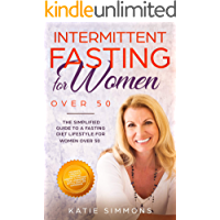 INTERMITTENT FASTING FOR WOMEN OVER 50: The Simplified Guide to A Fasting Lifestyle For Women Over 50 | Promote…