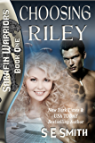 Choosing Riley: Science Fiction Romance (Sarafin Warriors Book 1)