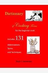 Dictionary of Cooking Terms: For the Beginner Cook Includes abbreviations, terms, and techniques Kindle Edition