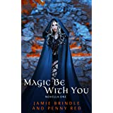 Magic Be With You: Novella One