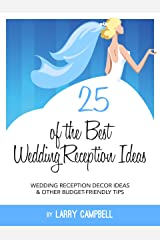 25 of the Best Wedding Reception Ideas: Wedding Reception Decor Ideas & Other Budget-Friendly Tips Kindle Edition