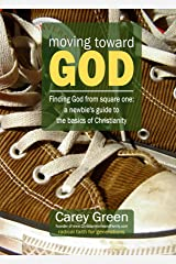 Moving Toward God - Finding God from square one: A newbie's guide to the basics of Christianity: 19 lessons for spiritual growth (Spiritual growth series Book 1) Kindle Edition