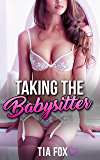 Taking the Babysitter: A Steamy Babysitter Erotica Short Story (English Edition)
