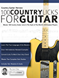 Country Guitar Heroes - 100 Country Licks for Guitar: Master 100 Country Guitar Licks In The Style of The 20 Greatest Players (Play Country Guitar Licks)