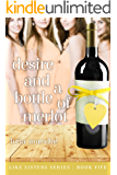 Desire and a Bottle of Merlot: (Like Sisters Series Book 5) Chick Lit: A Romantic Comedy