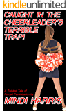 Caught in the Cheerleader's Terrible Trap! Part One: A Twisted Tale of Forced Feminization (English Edition)