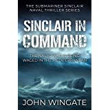 Sinclair in Command: The naval war is being waged in the Mediterranean (The Submariner Sinclair Naval Thriller Series Book 3)