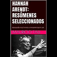HANNAH ARENDT: RESÚMENES SELECCIONADOS: COLECCIÓN RESÚMENES UNIVERSITARIOS Nº 224 (Spanish Edition)