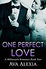 Romance: One Perfect Love Book Two: A Billionaire Romance (Contemporary New Adult Romance) (One Perfect Love Series 2) Kindle Edition