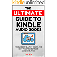 The Ultimate Guide to Kindle Audio Books:Where to Find Audio Books, and How to Listen to Them! (Links Included) (English Edition)