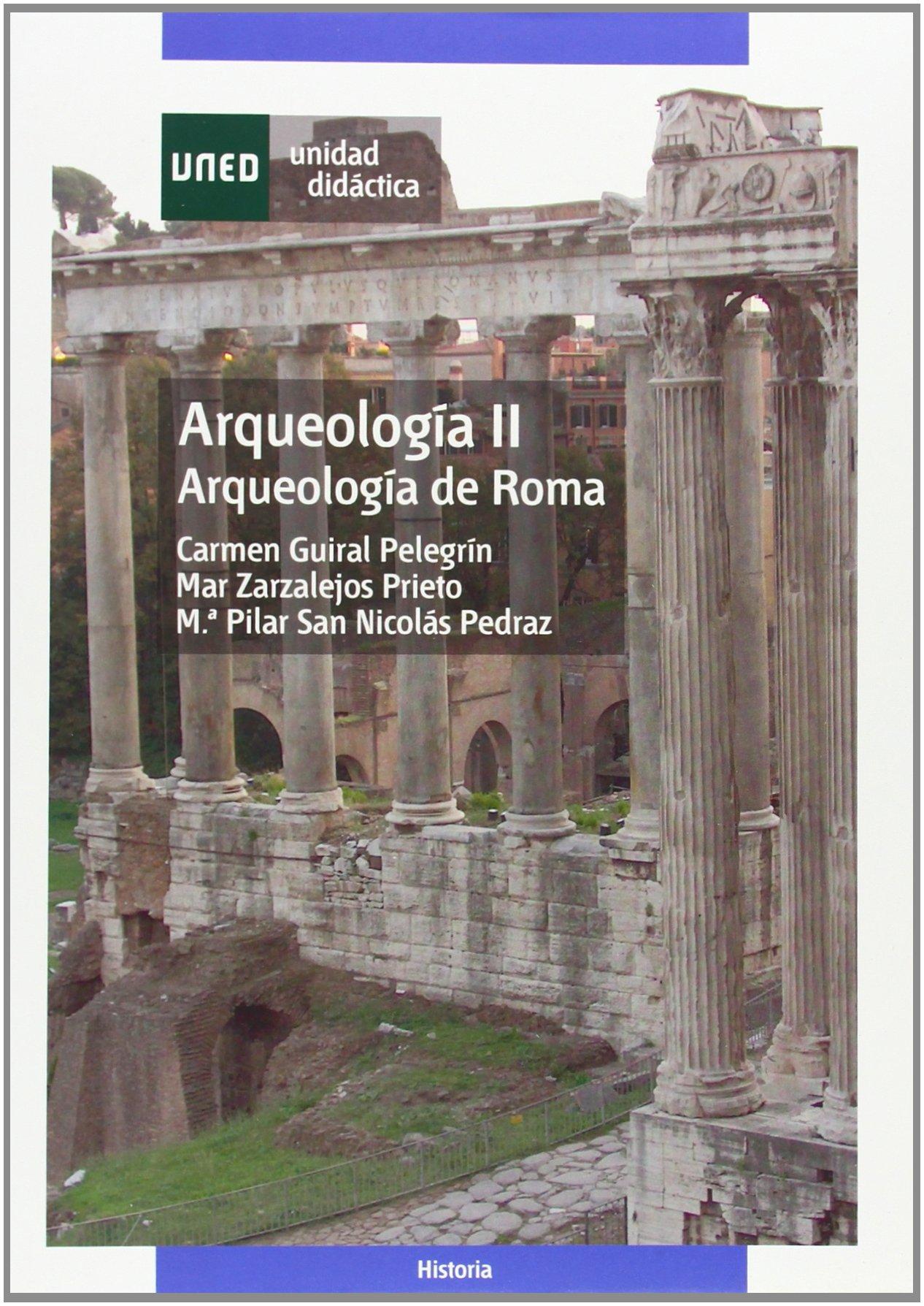 Arqueología II. Arqueología de Roma UNIDAD DIDÁCTICA: Amazon.es: Guiral Pelegrín, Carmen, Zarzalejos Prieto, Mar, San Nicolás Pedraz, María Pilar: Libros