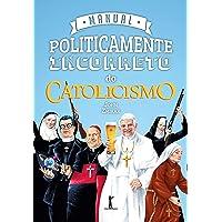 Manual Politicamente Incorreto do Catolicismo
