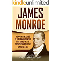 James Monroe: A Captivating Guide to the Founding Father Who Served as the Fifth President of the United States