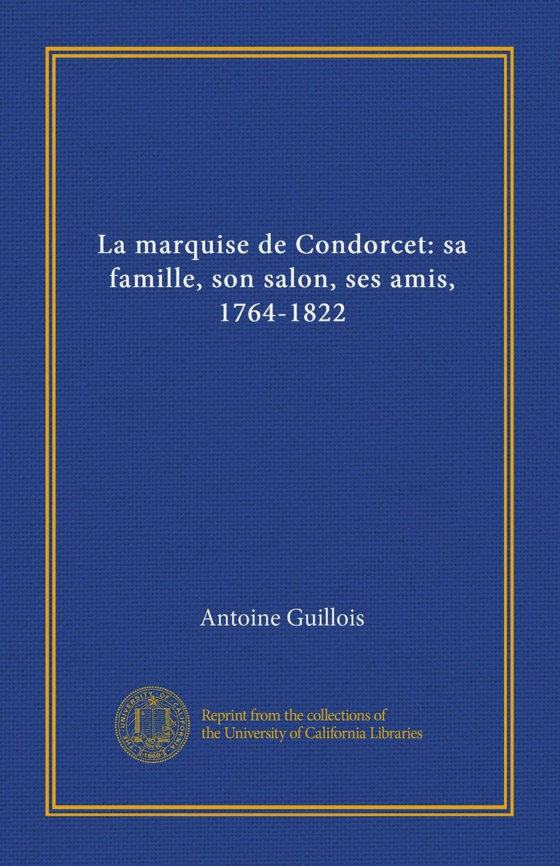 La marquise de Condorcet: sa famille, son salon, ses amis, 1764-1822 (Vol-1) (French Edition) pdf
